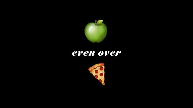 🍏 🍕 even over