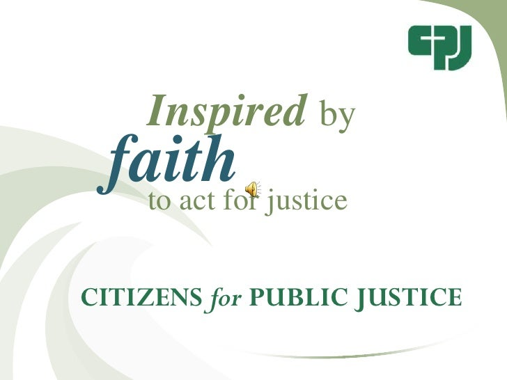 Inspiredby<br />faith<br />to act for justice<br />CITIZENS for PUBLIC JUSTICE  <br />