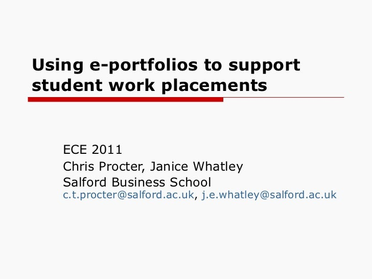Using e-portfolios to support student work placements ECE 2011 Chris Procter, Janice Whatley Salford Business School  [ema...