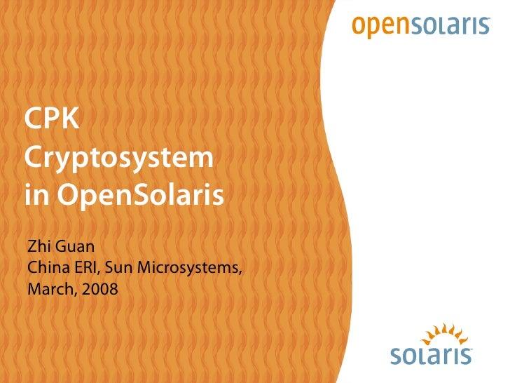 CPK Cryptosystem in OpenSolaris Zhi Guan China ERI, Sun Microsystems, March, 2008
