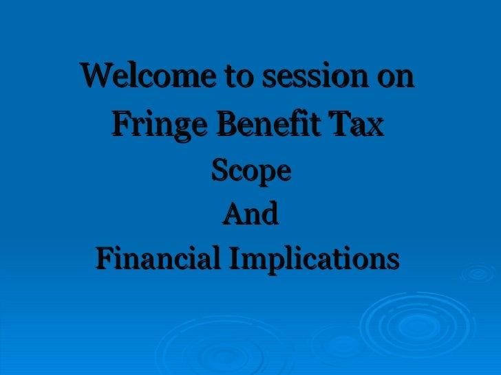 <ul><li>Welcome to session on  </li></ul><ul><li>Fringe Benefit Tax  </li></ul><ul><li>Scope </li></ul><ul><li>And </li></...