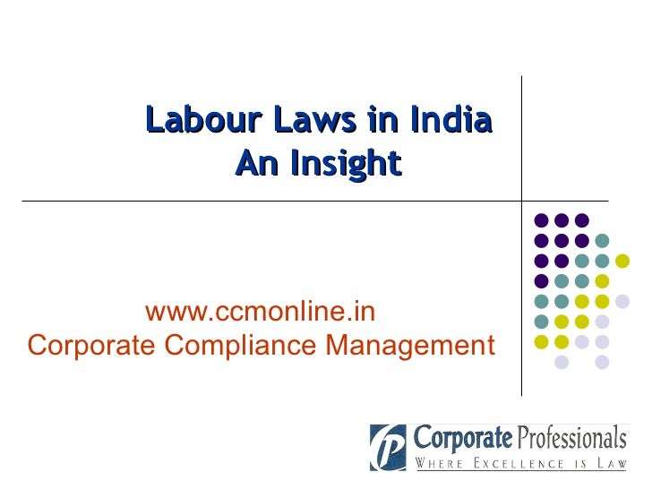 Labour Laws in India An Insight www.ccmonline.in Corporate Compliance Management