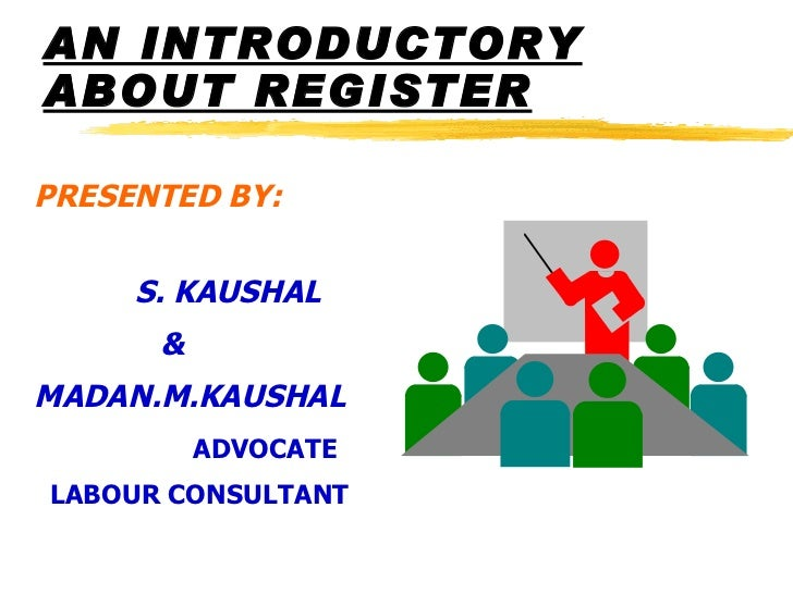 AN INTRODUCTORY ABOUT REGISTER <ul><li>PRESENTED BY:   </li></ul><ul><li>S. KAUSHAL </li></ul><ul><li>& </li></ul><ul><li>...