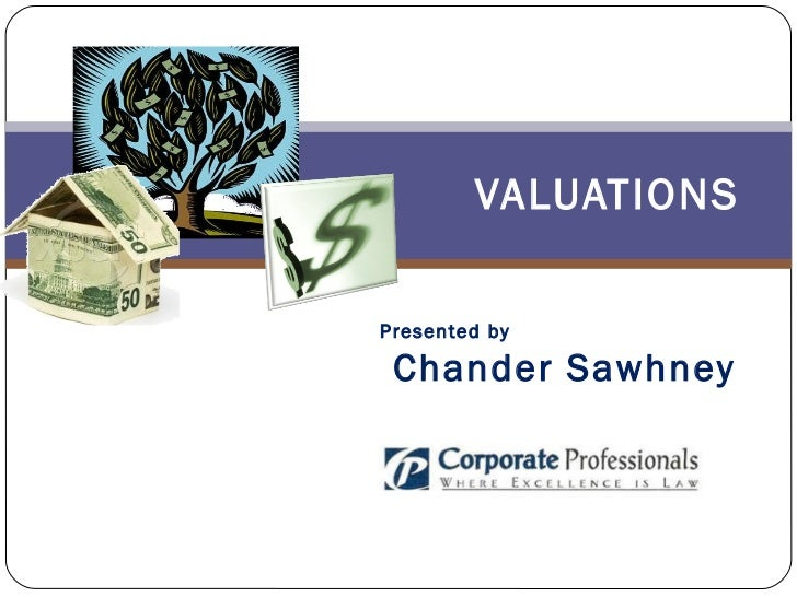 VALUATIONS Presented by Chander Sawhney