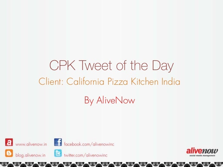 CPK Tweet of the DayClient: California Pizza Kitchen India            By AliveNow