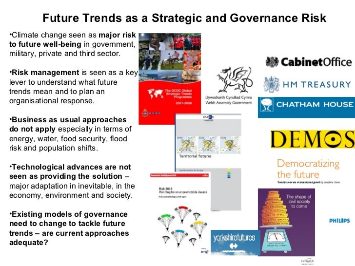 Future Trends as a Strategic and Governance Risk•Climate change seen as major riskto future well-being in government, mili...