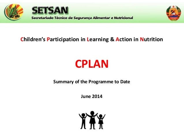 Children's Participation in Learning & Action in Nutrition CPLAN Summary of the Programme to Date June 2014