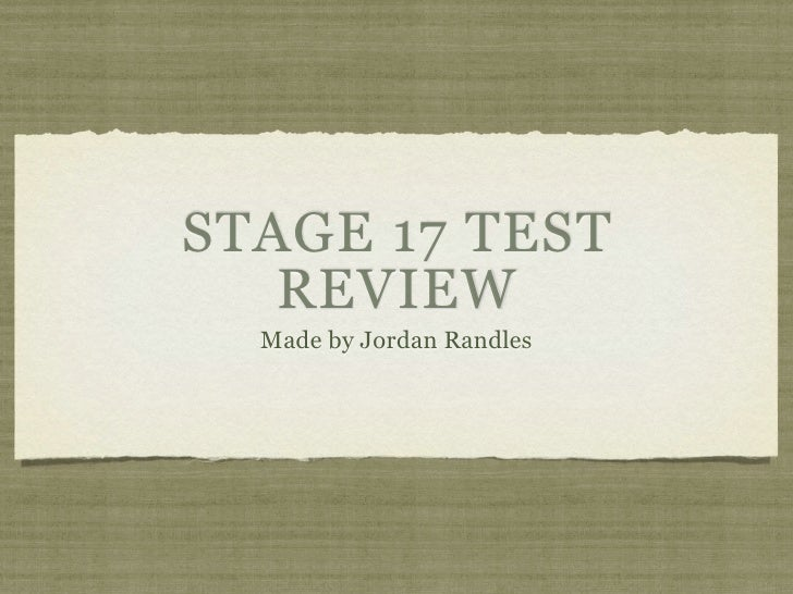 STAGE 17 TEST   REVIEW  Made by Jordan Randles