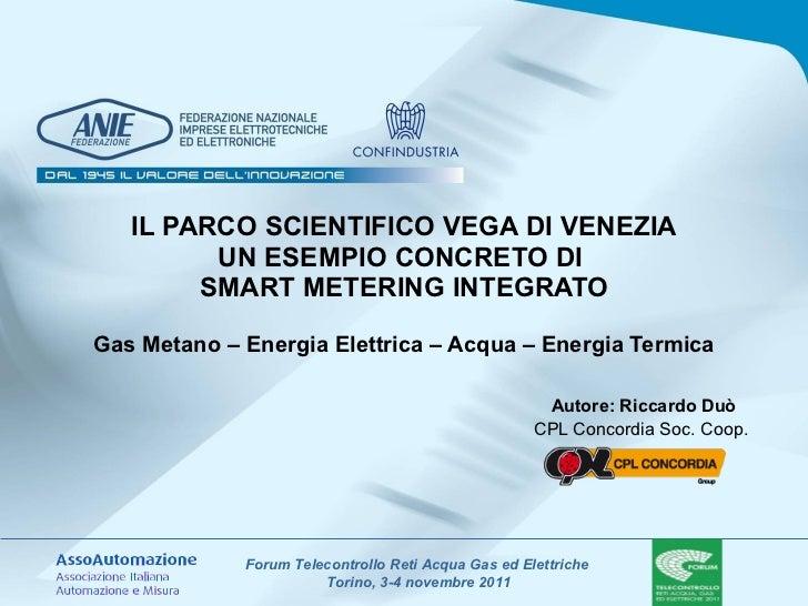 IL PARCO SCIENTIFICO VEGA DI VENEZIA UN ESEMPIO CONCRETO DI  SMART METERING INTEGRATO Gas Metano – Energia Elettrica – Acq...