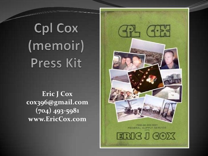 Cpl Cox (memoir)Press Kit<br />Eric J Cox<br />cox396@gmail.com<br />(704) 493-5981<br />www.EricCox.com<br />