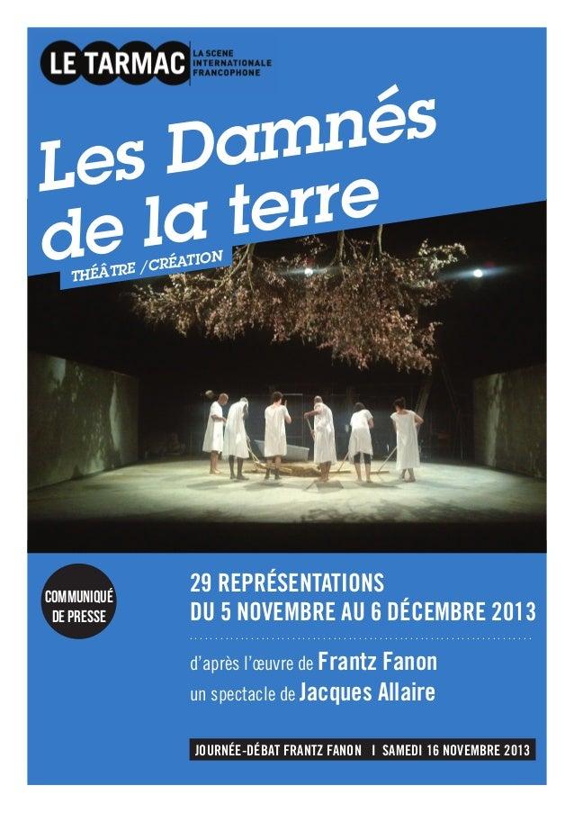 Les Damnés de la terre THÉÂTRE /CRÉATION 29 REPRÉSENTATIONS DU 5 NOVEMBRE AU 6 DÉCEMBRE 2013 . . . . . . . . . . . . . . ....