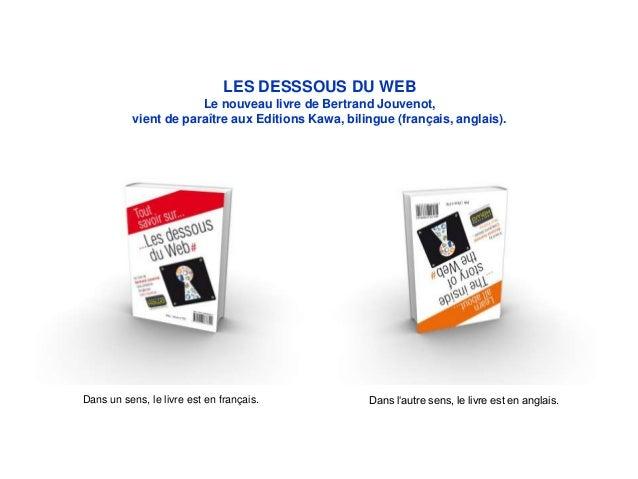 LES DESSSOUS DU WEBLe nouveau livre de Bertrand Jouvenot,vient de paraître aux Editions Kawa, bilingue (français, anglais)...