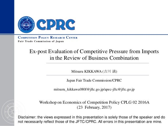 Ex-post Evaluation of Competitive Pressure from Imports in the Review of Business Combination Workshop on Economics of Com...