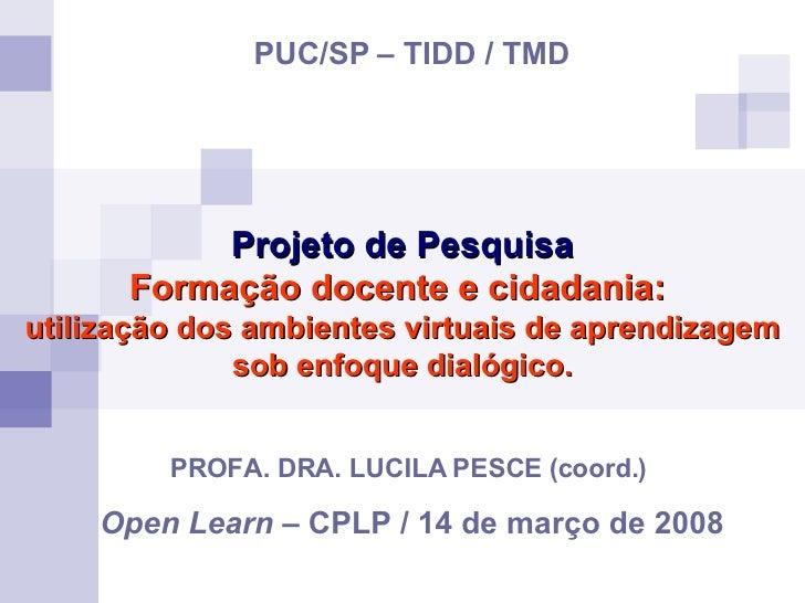 Projeto de Pesquisa Formação docente e cidadania:  utilização dos ambientes virtuais de aprendizagem sob enfoque dialógico...