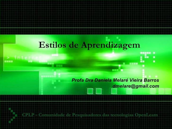 Estilos de Aprendizagem  Profa Dra Daniela Melaré Vieira Barros [email_address] Profa Dra Daniela M. V. Barros 2007 CPLP  ...