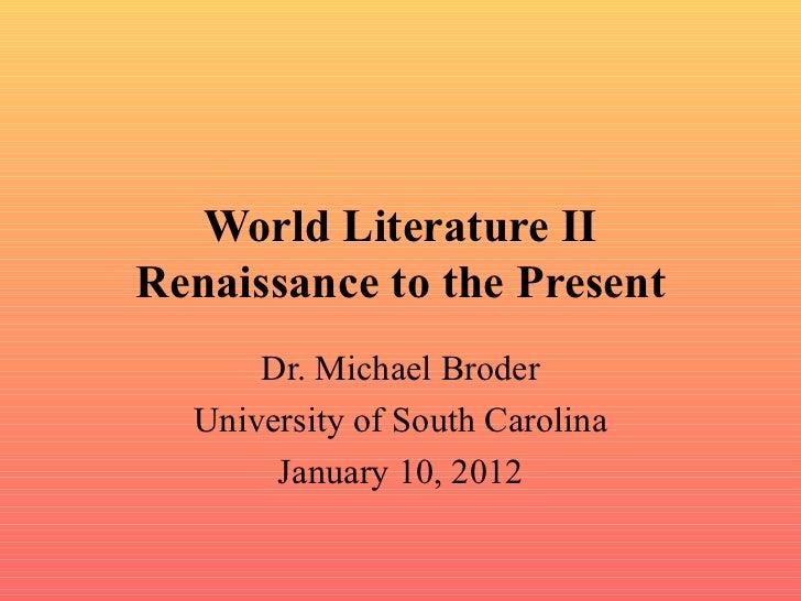 World Literature II Renaissance to the Present Dr. Michael Broder University of South Carolina January 10, 2012