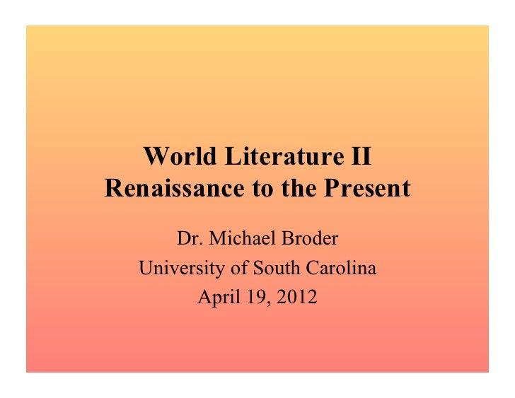 World Literature IIRenaissance to the Present      Dr. Michael Broder  University of South Carolina        April 19, 2012