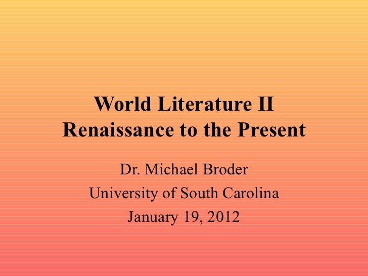 World Literature II Renaissance to the Present Dr. Michael Broder University of South Carolina January 19, 2012