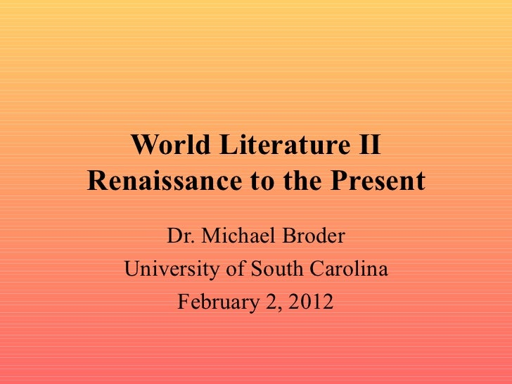 World Literature II Renaissance to the Present Dr. Michael Broder University of South Carolina February 2, 2012