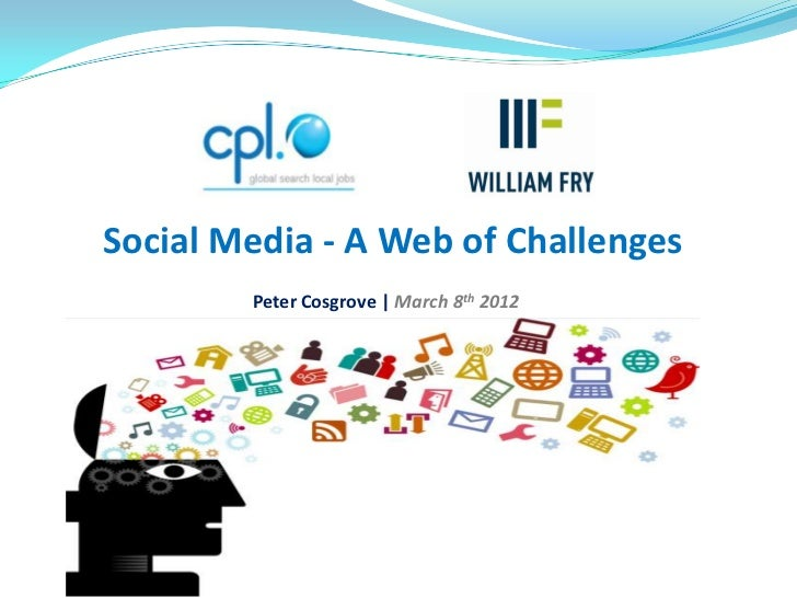 Social Media - A Web of Challenges        Peter Cosgrove | March 8th 2012