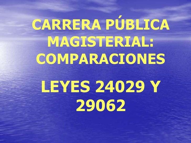 CARRERA PÚBLICA MAGISTERIAL: COMPARACIONES<br />LEYES 24029 Y 29062<br />