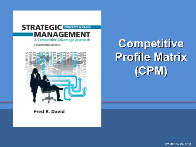 CompetitiveCompetitive Profile MatrixProfile Matrix (CPM)(CPM) BY:MADDY.KALEEM