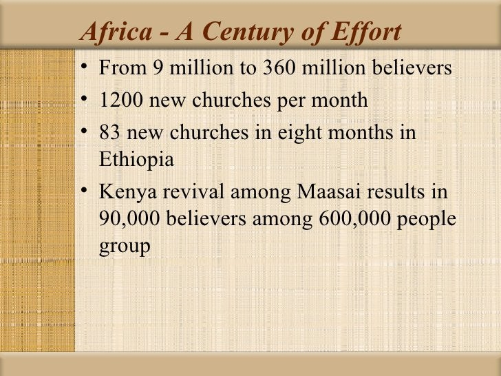 Africa - A Century of Effort• From 9 million to 360 million believers• 1200 new churches per month• 83 new churches in eig...