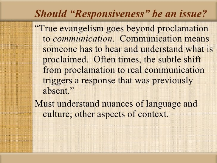 """Should """"Responsiveness"""" be an issue?""""True evangelism goes beyond proclamation  to communication. Communication means  some..."""