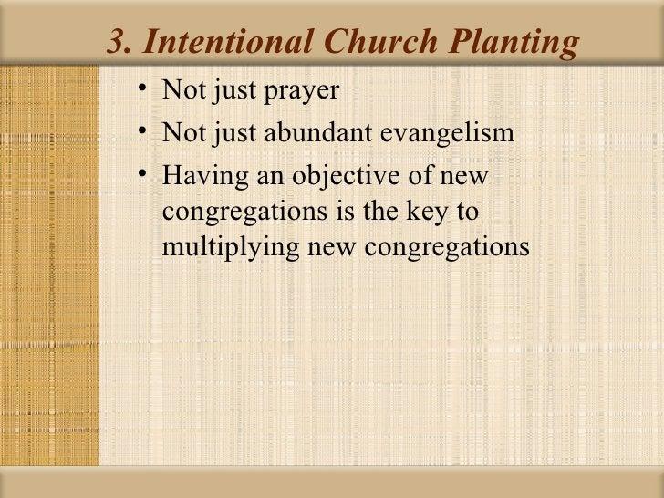 3. Intentional Church Planting • Not just prayer • Not just abundant evangelism • Having an objective of new   congregatio...