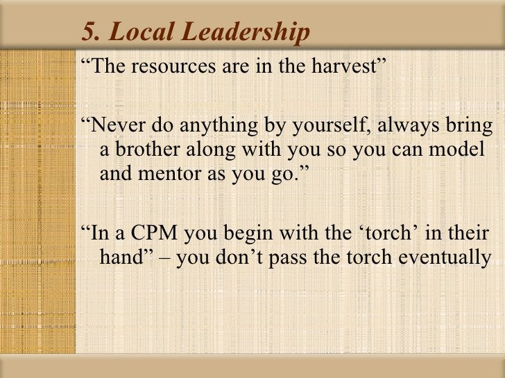 """5. Local Leadership""""The resources are in the harvest""""""""Never do anything by yourself, always bring  a brother along with yo..."""