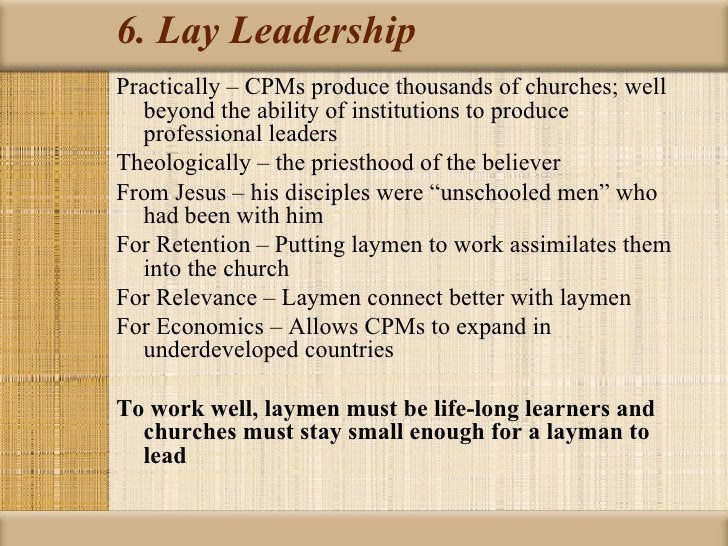 6. Lay LeadershipPractically – CPMs produce thousands of churches; well   beyond the ability of institutions to produce   ...