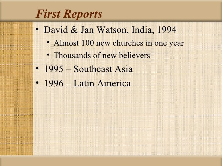 First Reports• David & Jan Watson, India, 1994  • Almost 100 new churches in one year  • Thousands of new believers• 1995 ...