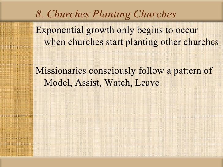 8. Churches Planting ChurchesExponential growth only begins to occur when churches start planting other churchesMissionari...