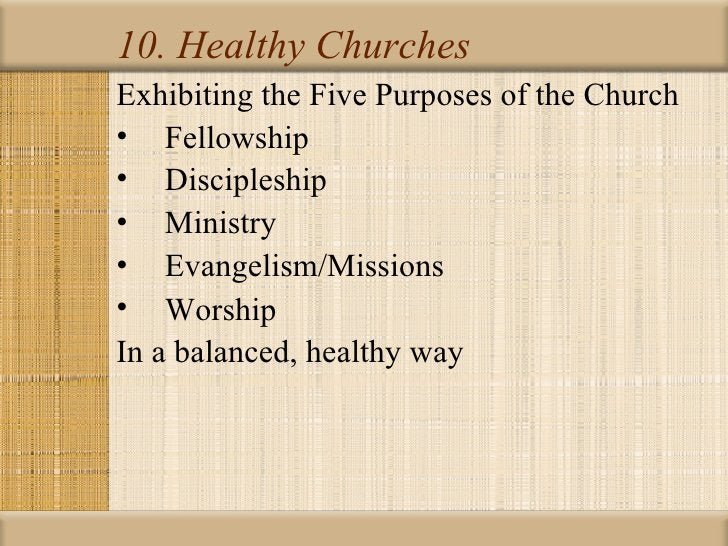 10. Healthy ChurchesExhibiting the Five Purposes of the Church• Fellowship• Discipleship• Ministry• Evangelism/Missions• W...