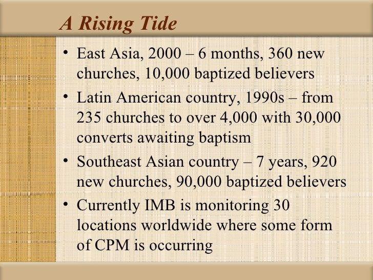 A Rising Tide• East Asia, 2000 – 6 months, 360 new  churches, 10,000 baptized believers• Latin American country, 1990s – f...