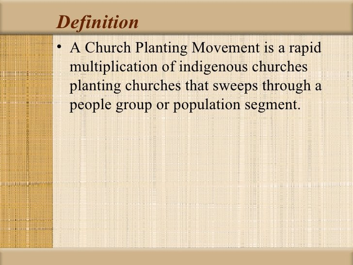 Definition• A Church Planting Movement is a rapid  multiplication of indigenous churches  planting churches that sweeps th...