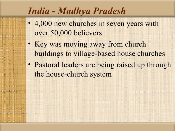 India - Madhya Pradesh• 4,000 new churches in seven years with  over 50,000 believers• Key was moving away from church  bu...