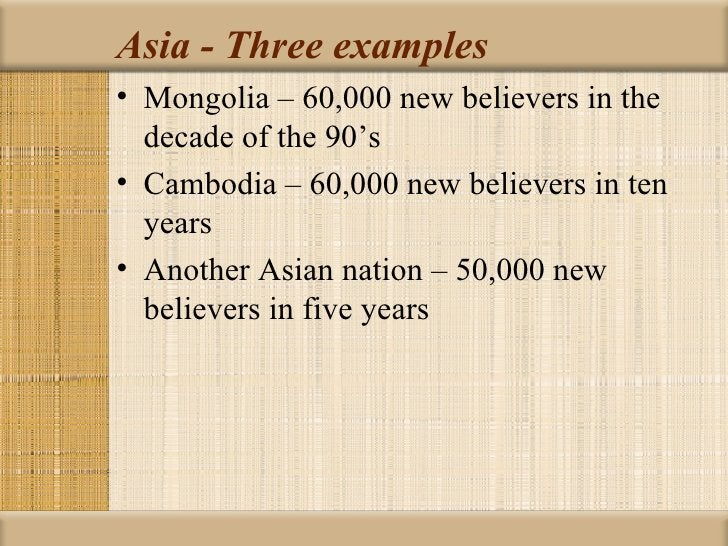 Asia - Three examples• Mongolia – 60,000 new believers in the  decade of the 90's• Cambodia – 60,000 new believers in ten ...
