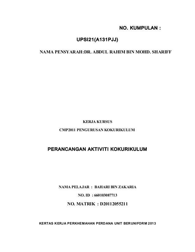 NO. KUMPULAN : UPSI21(A131PJJ) NAMA PENSYARAH:DR. ABDUL RAHIM BIN MOHD. SHARIFF  KERJA KURSUS CMP2011 PENGURUSAN KOKURIKUL...