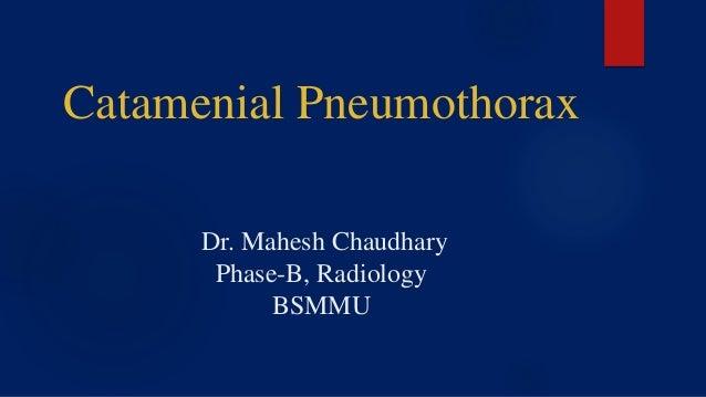 Catamenial Pneumothorax Dr. Mahesh Chaudhary Phase-B, Radiology BSMMU