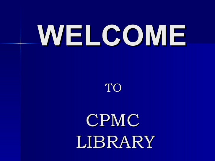 WELCOME   TO  CPMC  LIBRARY