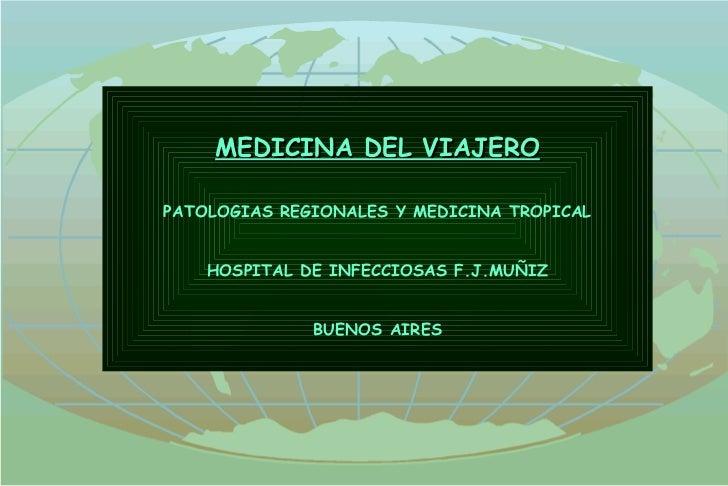 MEDICINA DEL VIAJERO PATOLOGIAS REGIONALES Y MEDICINA TROPICAL HOSPITAL DE INFECCIOSAS F.J.MUÑIZ BUENOS AIRES