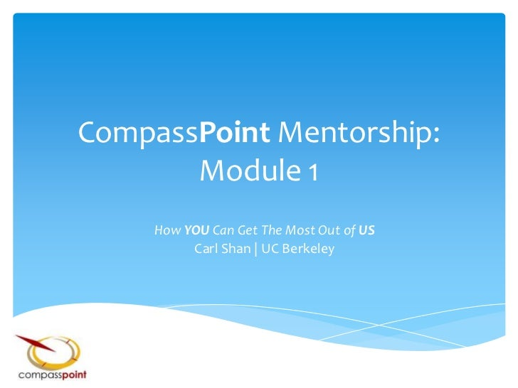 CompassPointMentorship: Module 1<br />How YOUCan Get The Most Out of US<br />Carl Shan | UC Berkeley<br />