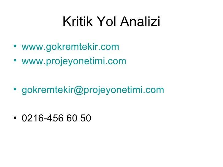 Kritik Yol Analizi <ul><li>www.gokremtekir.com </li></ul><ul><li>www.projeyonetimi.com </li></ul><ul><li>[email_address] <...