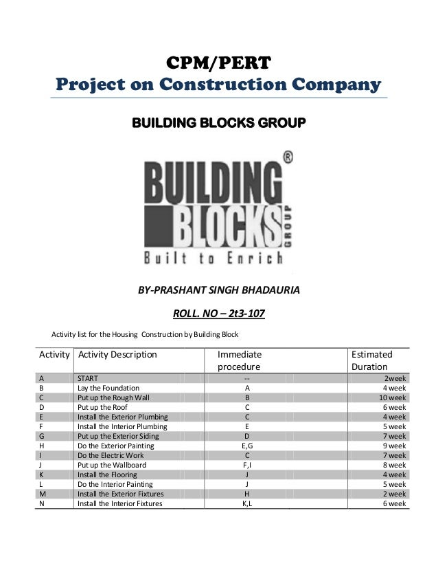 CPM/PERT Project on Construction Company BUILDING BLOCKS GROUP  BY-PRASHANT SINGH BHADAURIA ROLL. NO – 2t3-107 Activity li...
