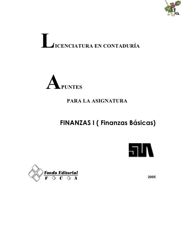 LICENCIATURA EN CONTADURÍAA   PUNTES      PARA LA ASIGNATURA    FINANZAS I ( Finanzas Básicas)                            ...