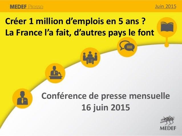 Juin 2015Juin 2015 Créer 1 million d'emplois en 5 ans ? La France l'a fait, d'autres pays le font Conférence de presse men...