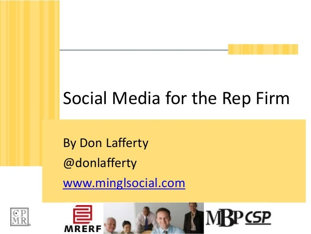 Social Media for the Rep FirmBy Don Lafferty@donlaffertywww.minglsocial.com        CSP - Professional Selling
