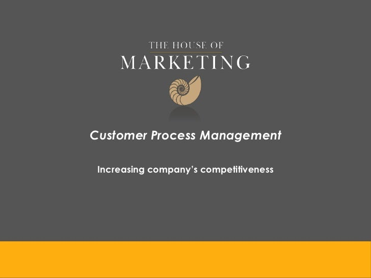 Customer Process Management Increasing company's competitiveness