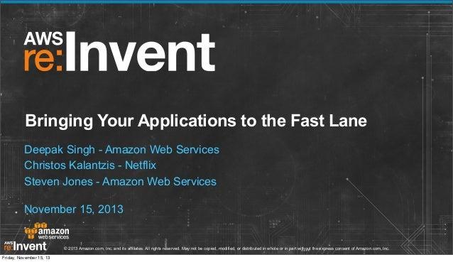 Bringing Your Applications to the Fast Lane Deepak Singh - Amazon Web Services Christos Kalantzis - Netflix Steven Jones -...